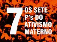 Os 7 Ps do ativismo materno – #infancialivre
